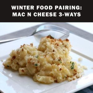 Winter Wine and Food Pairing: Mac & Cheese 3-Ways @ Sebastopol | CA | United States