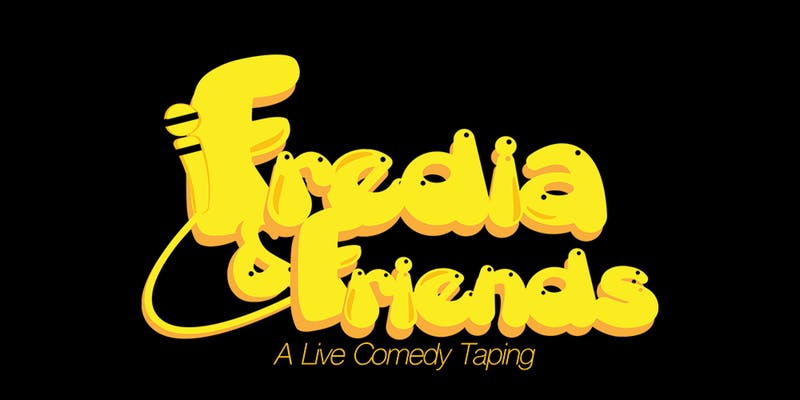 Fredia & Friends – A Live Comedy & Taping